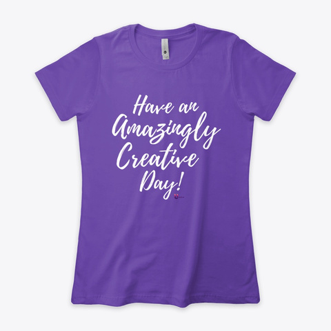 Have An Amazingly Creative Day Purple Rush T-Shirt Front