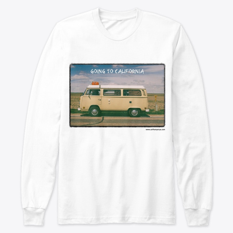 "Long Sleeve: ""Going To California"" White T-Shirt Front"