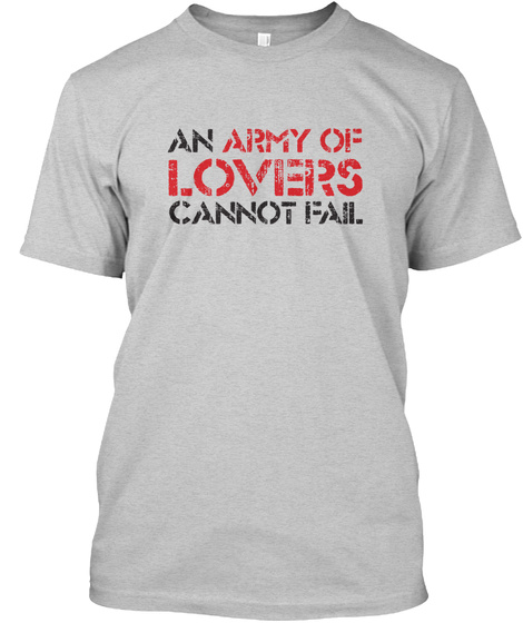 An Army Of Lovers Cannot Fail   Light Light Steel T-Shirt Front