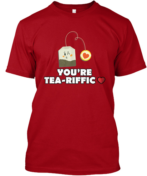 You're Tea Riffic Deep Red T-Shirt Front