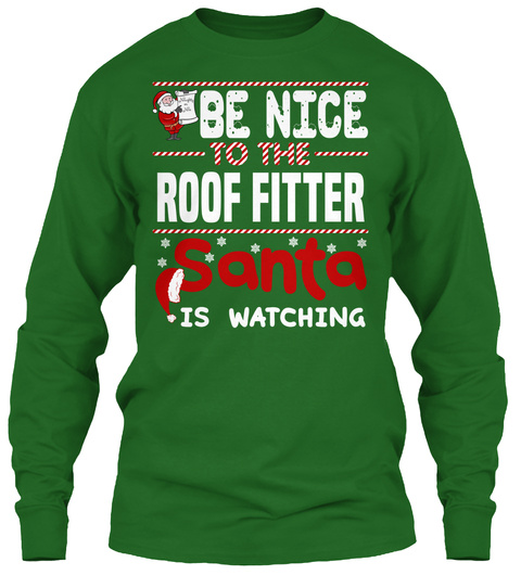 Be Nice To The Roof Fitter Santa Is Watching Irish Green T-Shirt Front