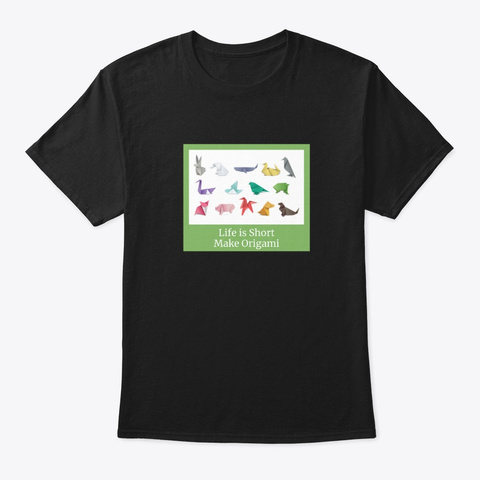 Life Is Short Make Origami Gifts Black T-Shirt Front