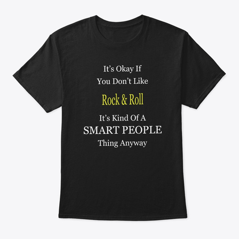 It's Ok If You Don't Like Rock & Roll It Black T-Shirt Front