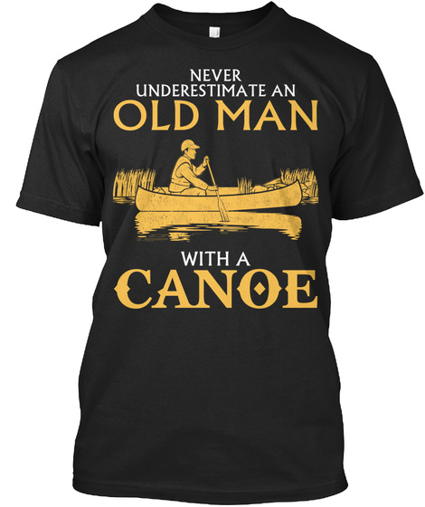 Never Underestimate An Old Man With A Canoe Black T-Shirt Front