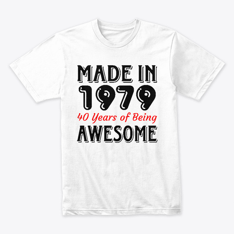 Made In 1979 40 Years Of Being Awesome  White T-Shirt Front