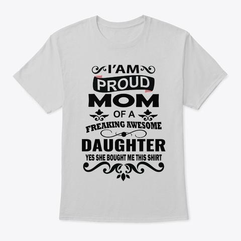 I'am Proud Mom  T Shirt Light Steel T-Shirt Front