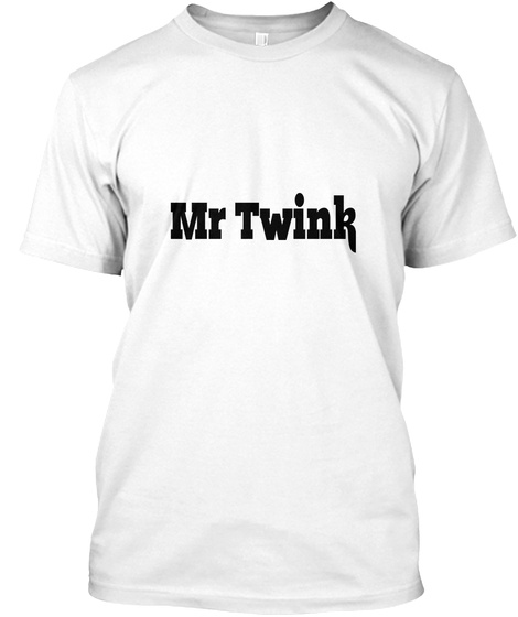 Mr Twink White T-Shirt Front