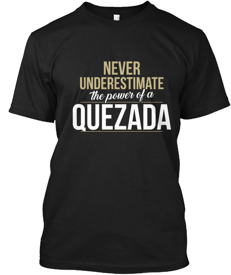 Never Underestimate The Power Of A Quezada Black T-Shirt Front