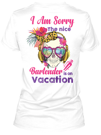 I Am Sorry The Nice  Bartender Is On Vacation White T-Shirt Back