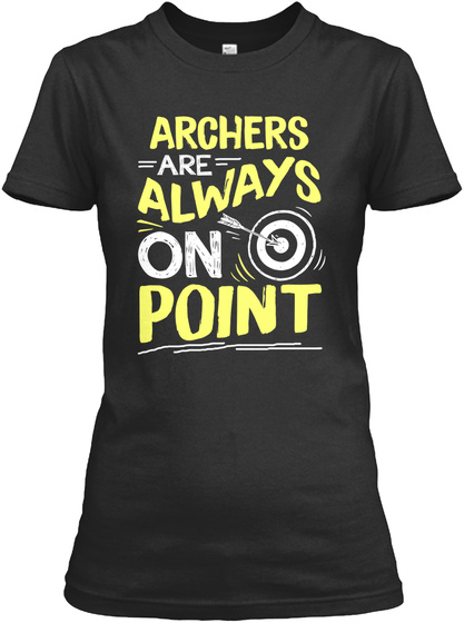 Archers Are Always On Point Tshirt Black T-Shirt Front