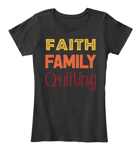 Faith Family Quilting Black T-Shirt Front