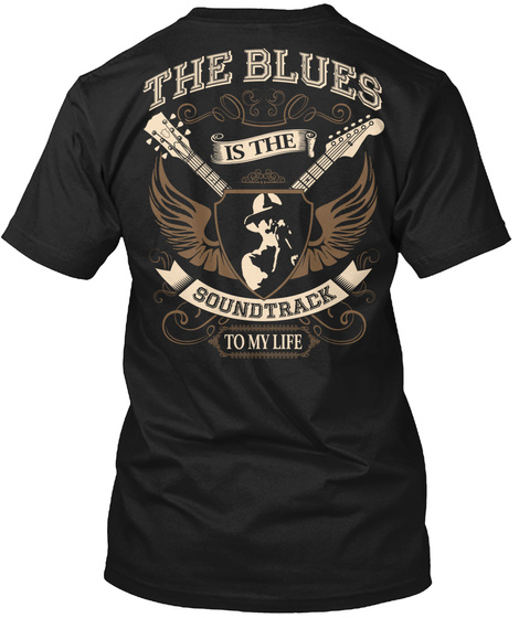 The Blues Is The Soundtrack To My Life Black T-Shirt Back