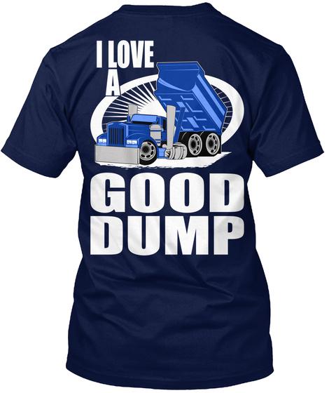 I Love A Good Dump Navy T-Shirt Back