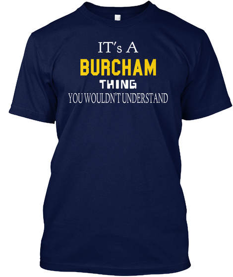 It's A Burcham Thing You Wouldn't Understand Navy T-Shirt Front