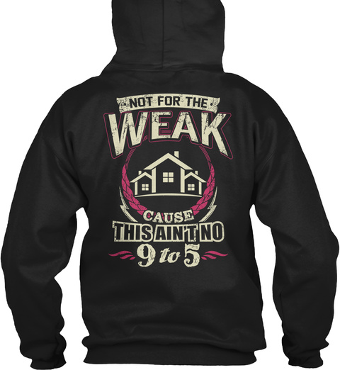Real Estate Agent Not For The Weak Cause This Ain't No 9 To 5 Black T-Shirt Back