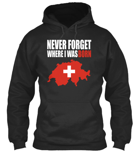 Never Forget Where I Was Born Jet Black T-Shirt Front