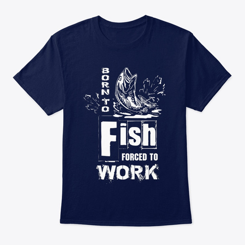 Fish Born To Fish Forced To Work Navy T-Shirt Front