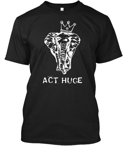 Act Huge Black T-Shirt Front