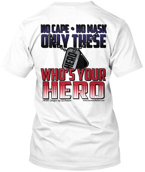 Who's Your Hero White T-Shirt Back