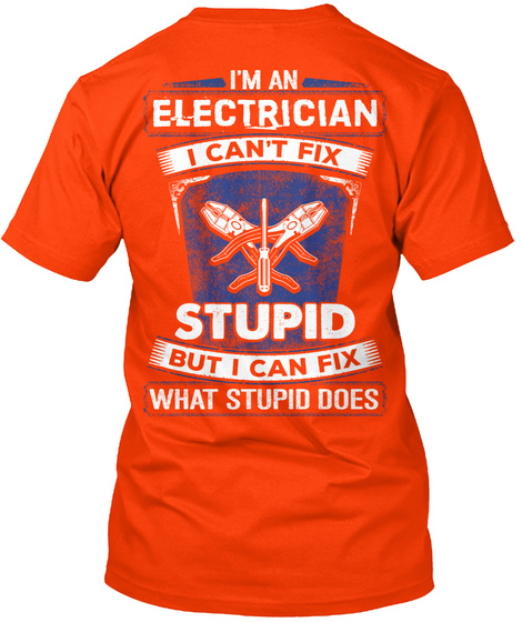 Im An Electrician I Can't Fix Stupid But I Can Fix What Stupid Does T-Shirt Back