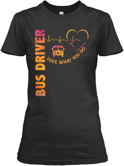 Bus Driver Love What You Do Black T-Shirt Front