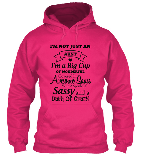 I'm Not Just An Aunt I'm A Big Cup Of Wonderful Awesome Sauce Covered In With A Splash Of Sassy And A Dash Of Crazy Heliconia T-Shirt Front