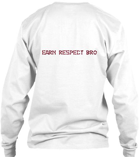 Earn Respect Bro White T-Shirt Back