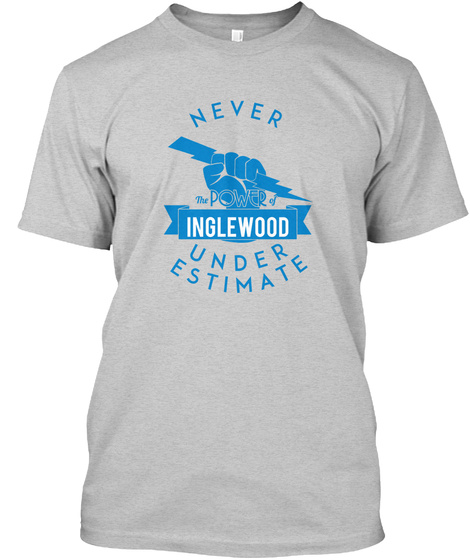 Inglewood    Never Underestimate!  Light Steel T-Shirt Front