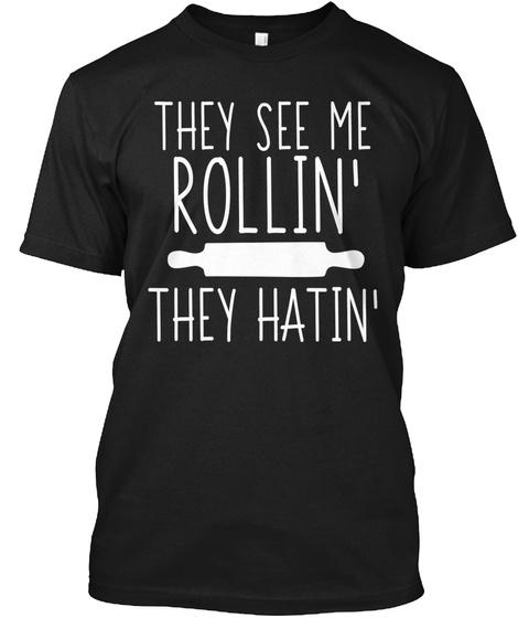 They See Me Rollin' They Hatin' Black T-Shirt Front