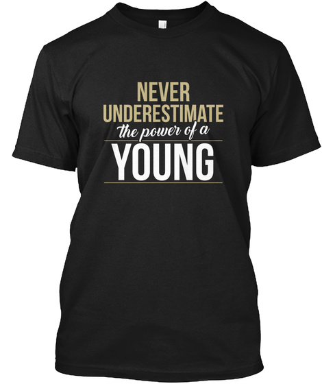 Never Underestimate The Power Of A Young Black T-Shirt Front