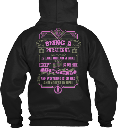Being A Paralegal Is Like Riding A Bike Except The Bike Is On Fire And You're On Fire And Everything Is On Fire And... Black T-Shirt Back