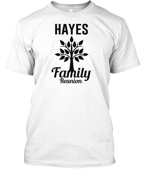 Hayes Family Reunion White T-Shirt Front