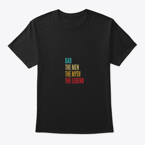 Dad The Man The Myth The Legend Fathers Black T-Shirt Front