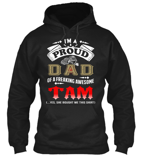 I'm A Proud Dad Of A Freaking Awesome Tam [... Yes, She Bought Me This Shirt] Black T-Shirt Front
