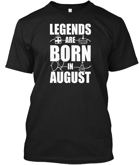 0cfd1d5c Legends Are Born In August T Shirt Black T-Shirt Front