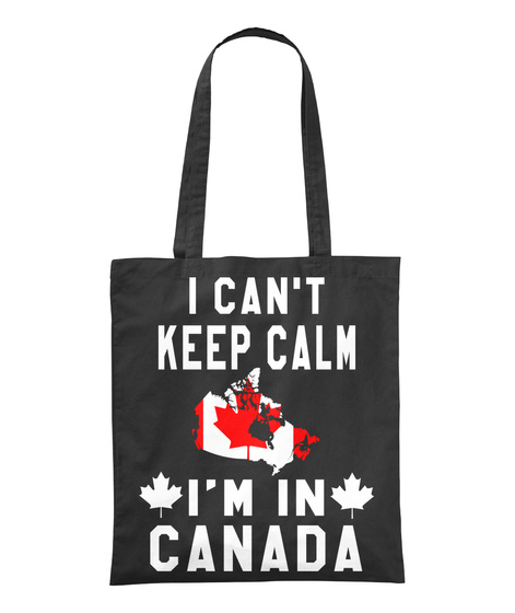 I Can't Keep Calm I'm In Canada Black T-Shirt Front