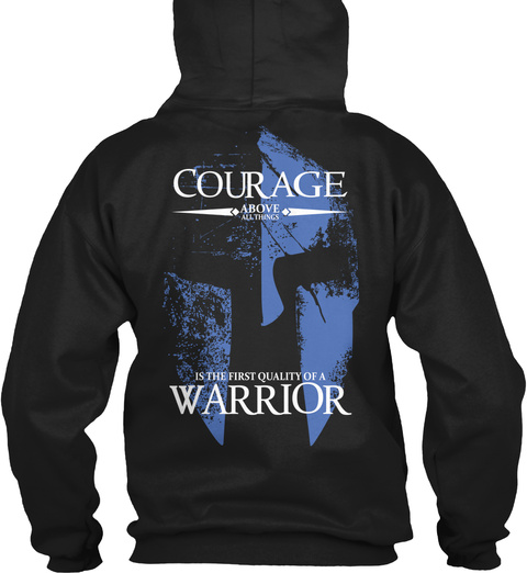 Courage  Above All Things Is The First Quality Of A Worrior Black T-Shirt Back