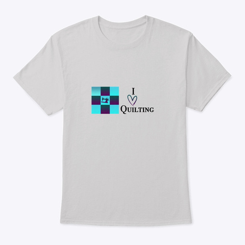 I Love Quilting  Light Steel T-Shirt Front