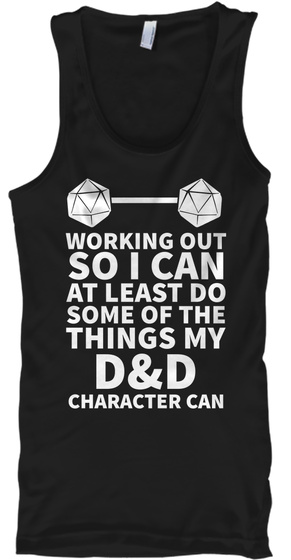 Working Out So I Can At Least Do Some Of The Things My D&D Character Can Black Tank Top Front
