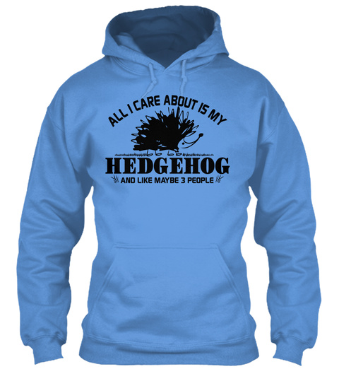 All I Care About Is My Hedgehog And Like Maybe 3 People Carolina Blue T-Shirt Front