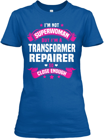 I'm Not Superwoman But I'm A Transformer Repairer So Close Enough Royal T-Shirt Front