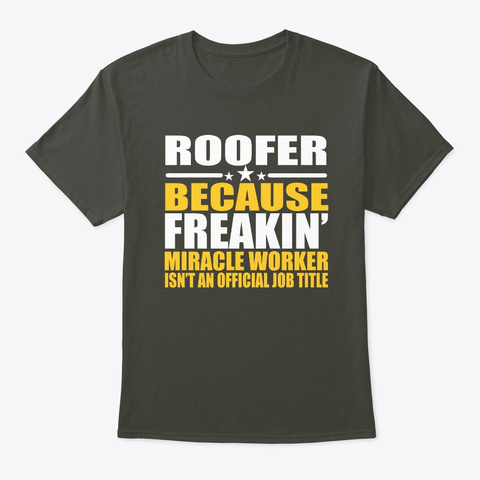 Roofer Job Title Miracle Worker Gift Smoke Gray T-Shirt Front