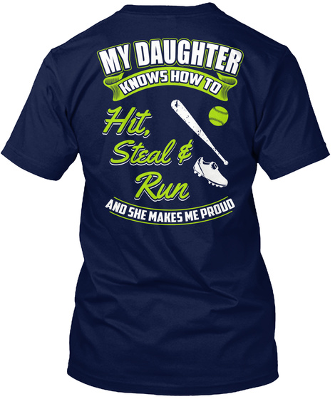 My Daughter Knows How To Hit, Steal & Run Amd She Makes Me Proud Navy T-Shirt Back
