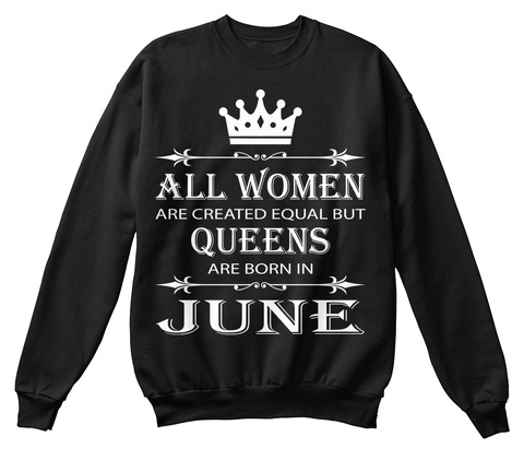 3e3cbe1a8 from Birthday Gift Store. Queens Are Born In June Sweatshirts Tee Black  Sweatshirt Front