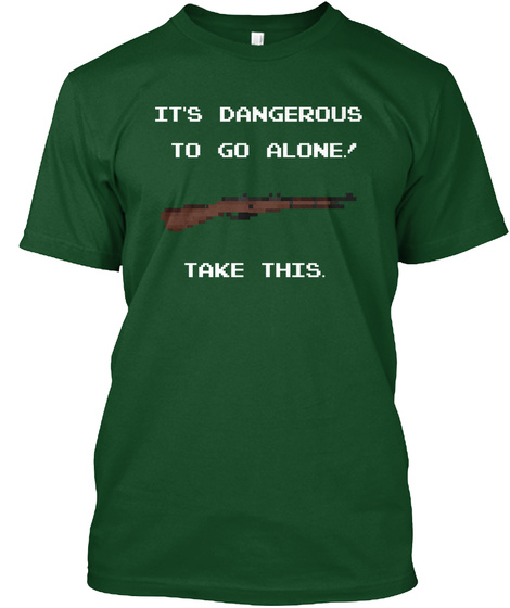 It's Dangerous To Go Alone. Take This. Forest Green  T-Shirt Front