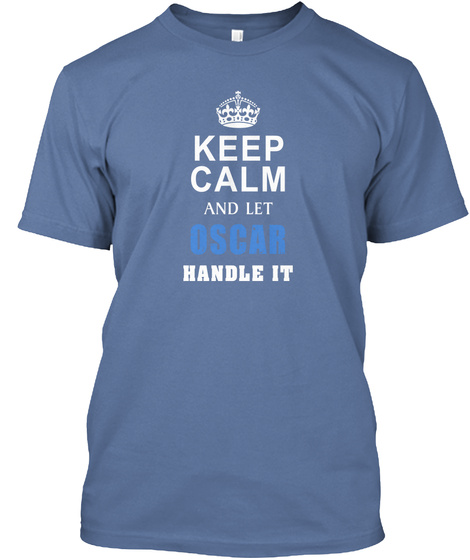 Keep Calm And Let Oscar Handle It Denim Blue T-Shirt Front