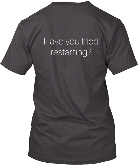 Have You Tried Restarting? Heathered Charcoal  T-Shirt Back