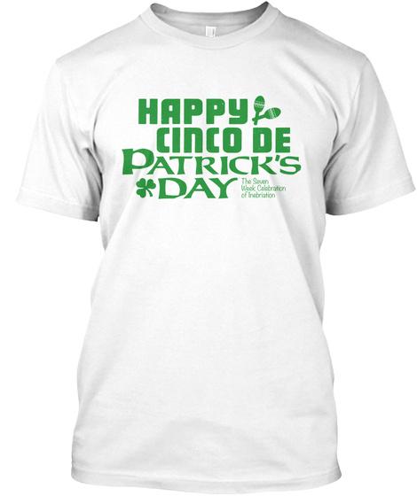 Happy Cinco De Patrick's Day. White T-Shirt Front