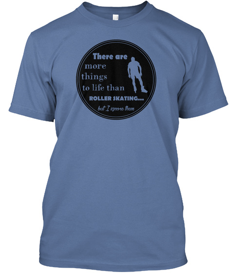 More Things To Life Roller Skating Denim Blue T-Shirt Front