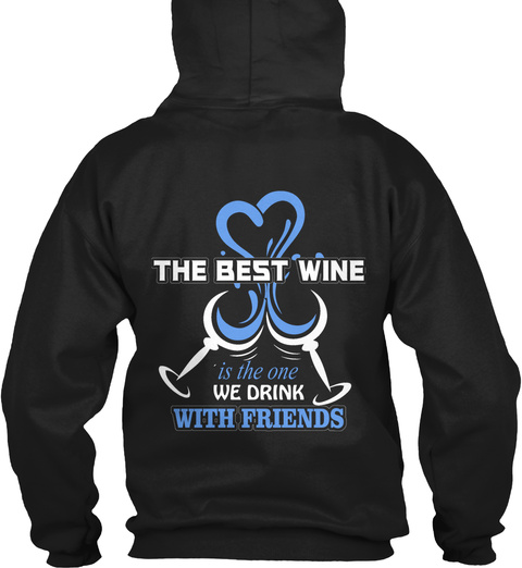 The Best Wine Is The One We Drink With Friends Black T-Shirt Back